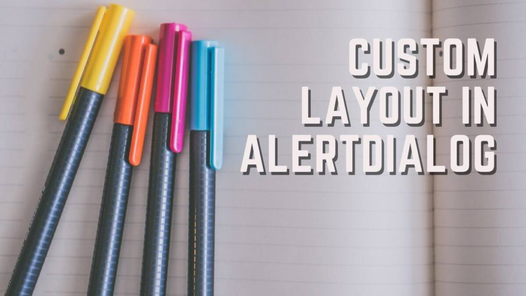 Create AlertDialog with Custom Layout using XML Layout